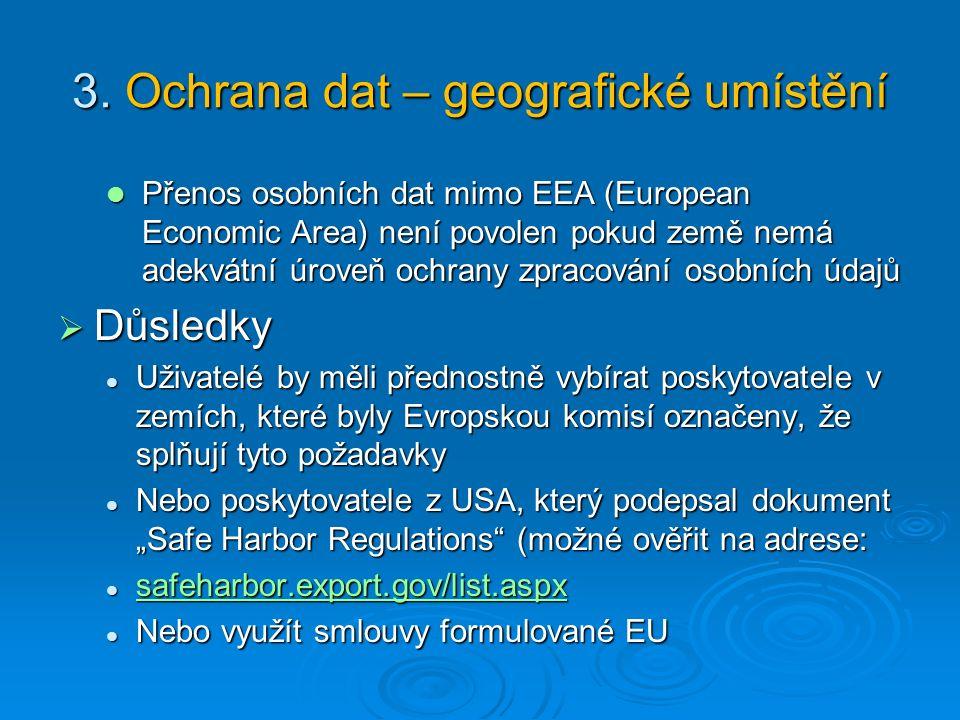 3. Ochrana dat – geografické umístění Přenos osobních dat mimo EEA (European Economic Area) není povolen pokud země nemá adekvátní úroveň ochrany zpra
