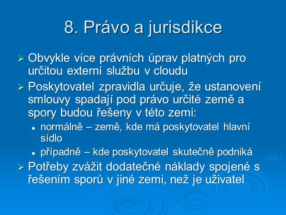8. Právo a jurisdikce  Obvykle více právních úprav platných pro určitou externí službu v cloudu  Poskytovatel zpravidla určuje, že ustanovení smlouv