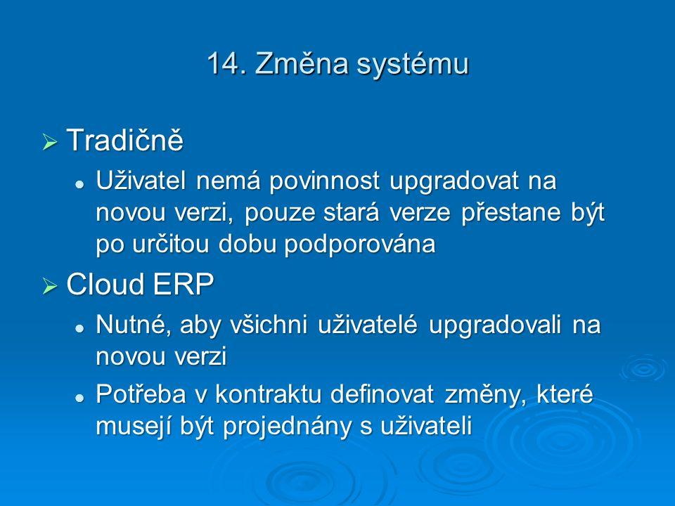 14. Změna systému  Tradičně Uživatel nemá povinnost upgradovat na novou verzi, pouze stará verze přestane být po určitou dobu podporována Uživatel ne