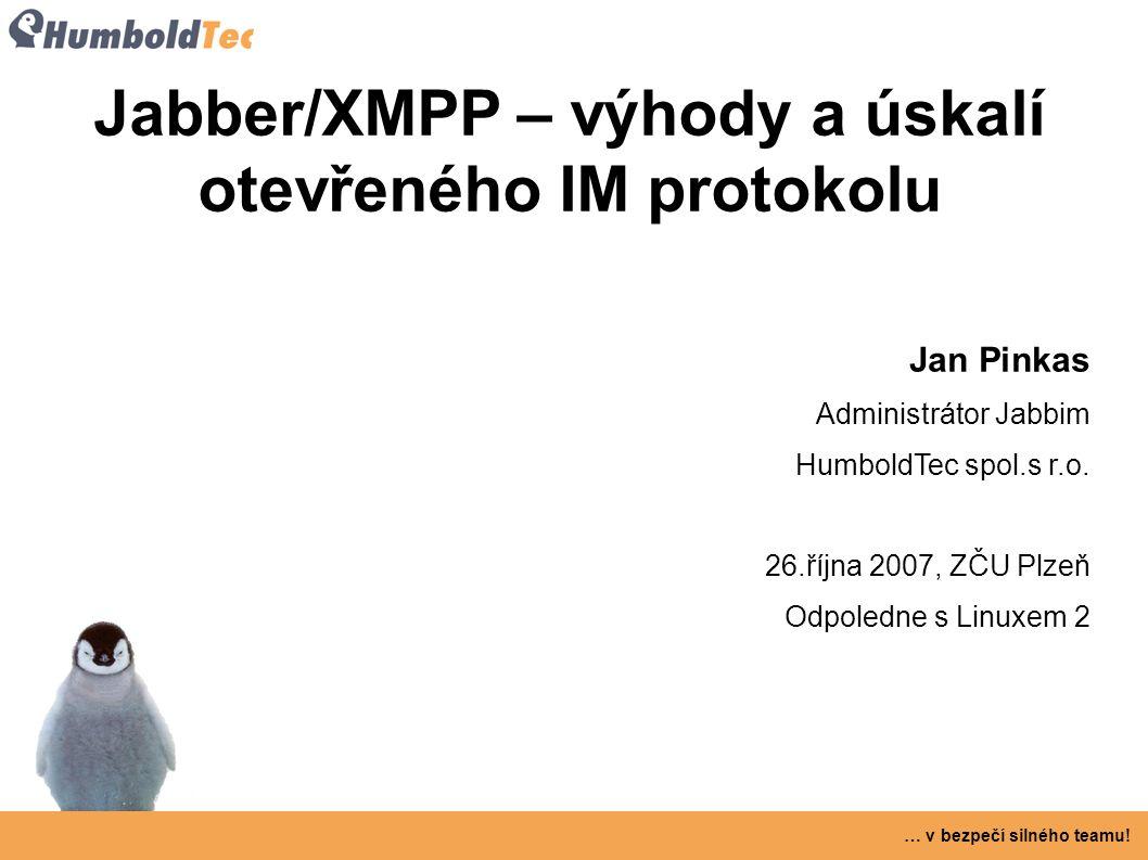 … v bezpečí silného teamu! Jabber/XMPP – výhody a úskalí otevřeného IM protokolu Jan Pinkas Administrátor Jabbim HumboldTec spol.s r.o. 26.října 2007,