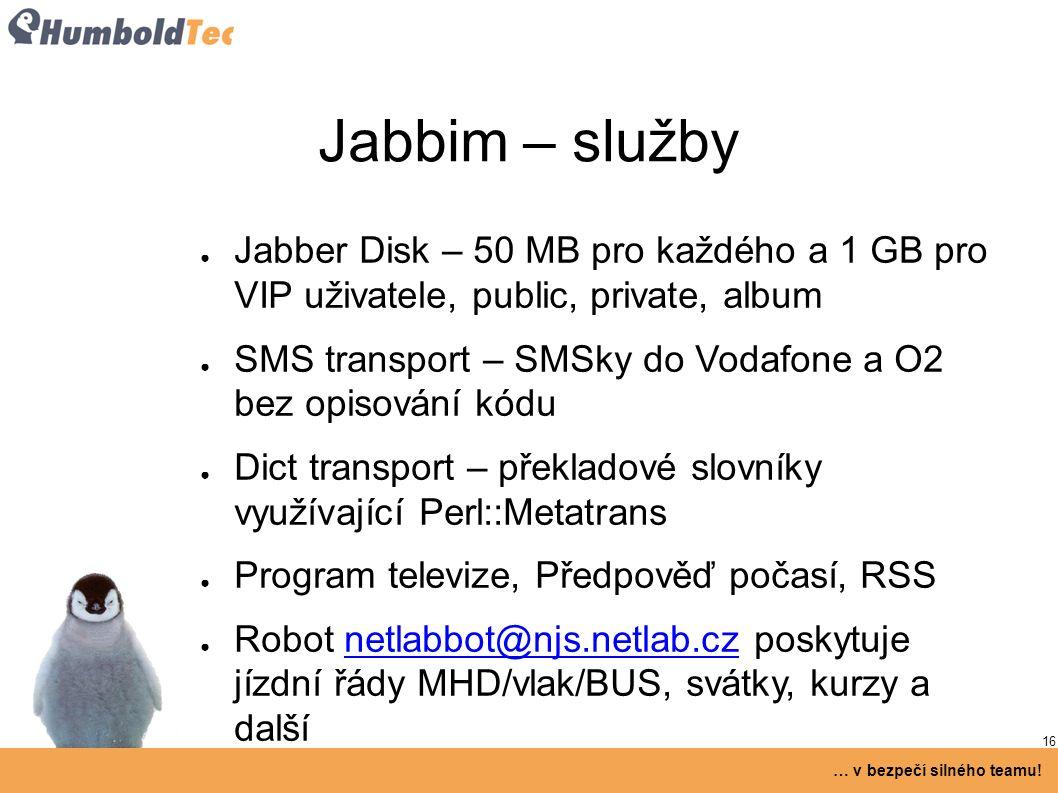 16 … v bezpečí silného teamu! Jabbim – služby ● Jabber Disk – 50 MB pro každého a 1 GB pro VIP uživatele, public, private, album ● SMS transport – SMS