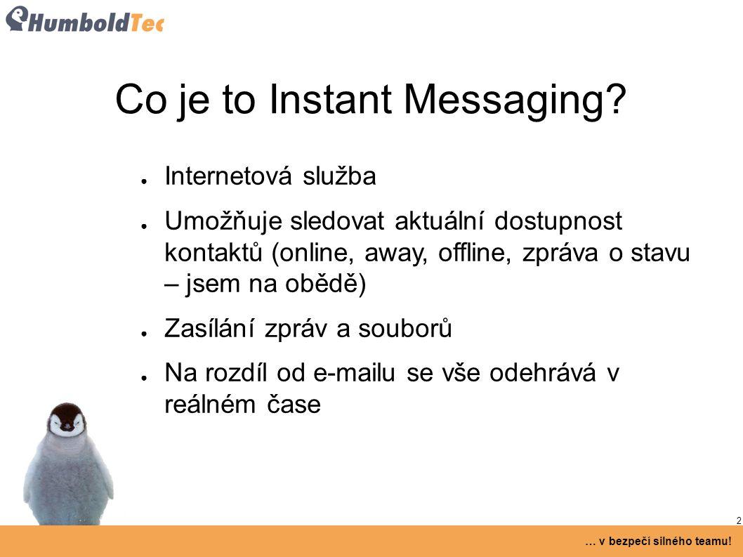 2 … v bezpečí silného teamu! Co je to Instant Messaging? ● Internetová služba ● Umožňuje sledovat aktuální dostupnost kontaktů (online, away, offline,
