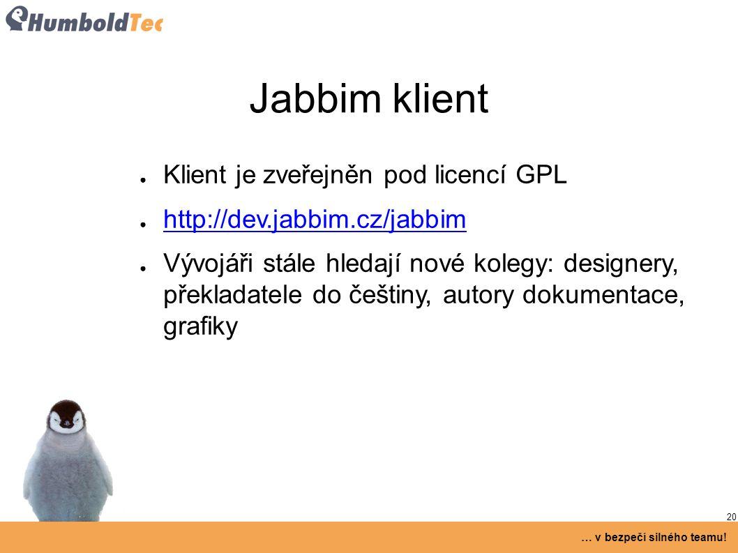 20 … v bezpečí silného teamu! Jabbim klient ● Klient je zveřejněn pod licencí GPL ● http://dev.jabbim.cz/jabbim http://dev.jabbim.cz/jabbim ● Vývojáři