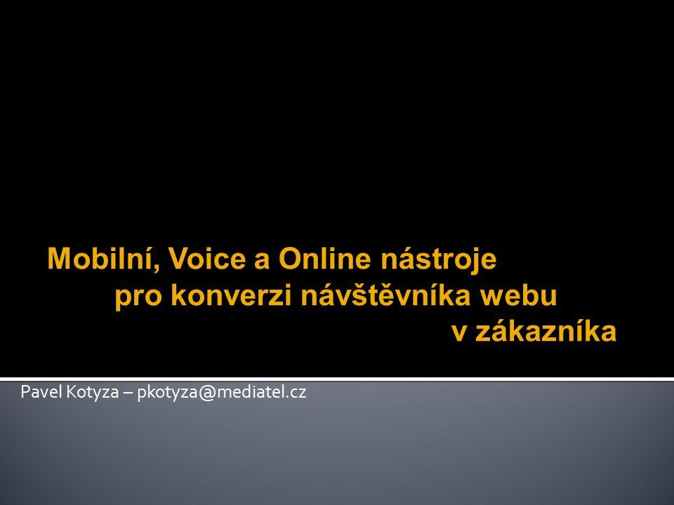 Mobilní, Voice a Online nástroje pro konverzi návštěvníka webu v zákazníka Pavel Kotyza – pkotyza@mediatel.cz