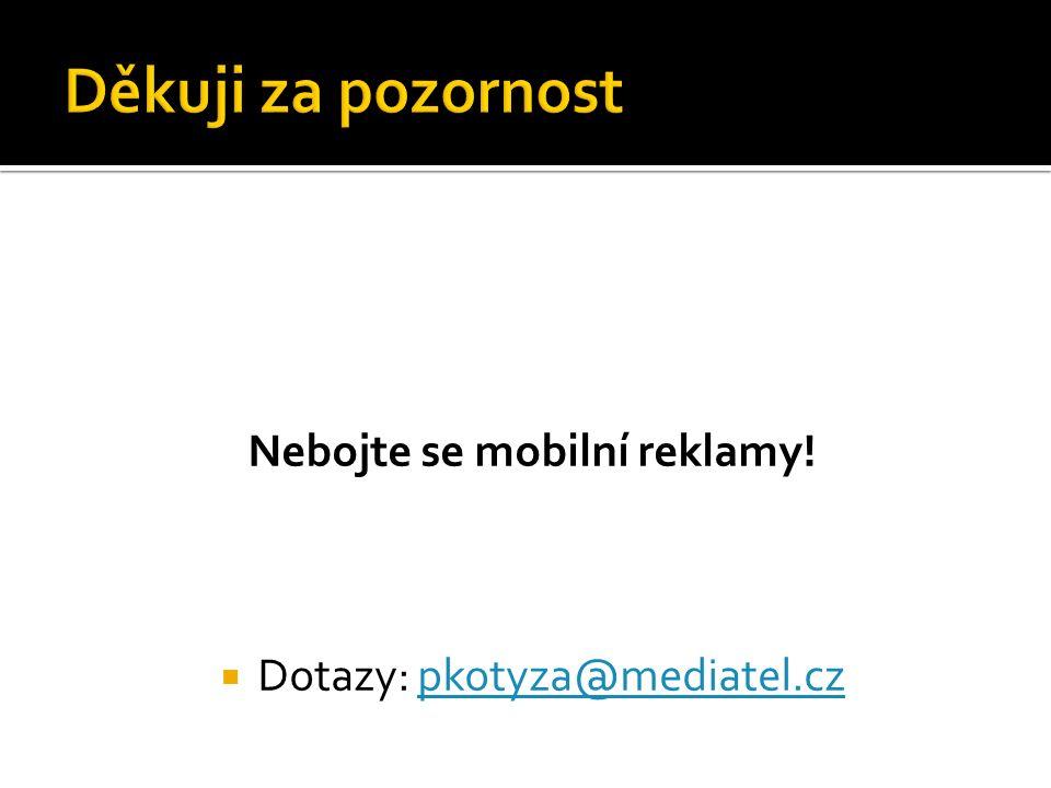 Nebojte se mobilní reklamy!  Dotazy: pkotyza@mediatel.czpkotyza@mediatel.cz