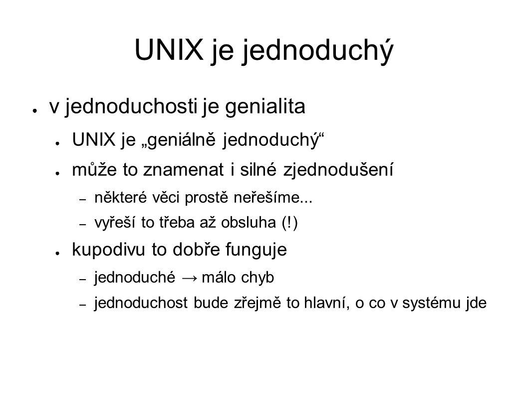 """UNIX je jednoduchý ● v jednoduchosti je genialita ● UNIX je """"geniálně jednoduchý ● může to znamenat i silné zjednodušení – některé věci prostě neřešíme..."""