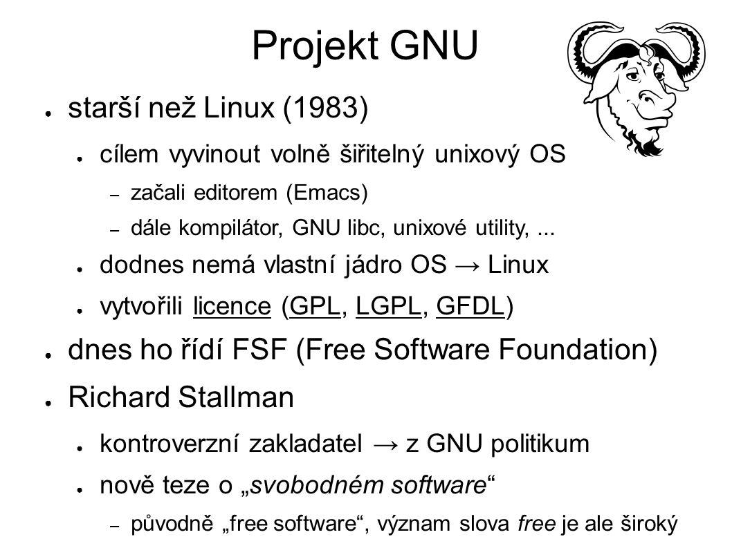 Projekt GNU ● starší než Linux (1983) ● cílem vyvinout volně šiřitelný unixový OS – začali editorem (Emacs) – dále kompilátor, GNU libc, unixové utility,...