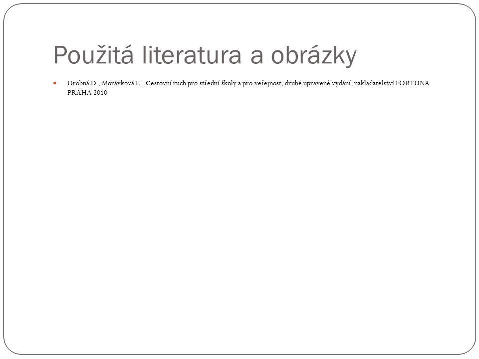 Použitá literatura a obrázky Drobná D., Morávková E.: Cestovní ruch pro st ř ední školy a pro ve ř ejnost; druhé upravené vydání; nakladatelství FORTU