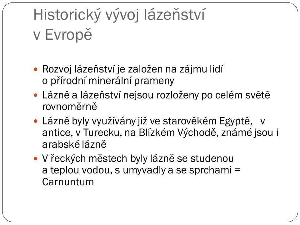 Historický vývoj lázeňství v Evropě Rozvoj lázeňství je založen na zájmu lidí o přírodní minerální prameny Lázně a lázeňství nejsou rozloženy po celém