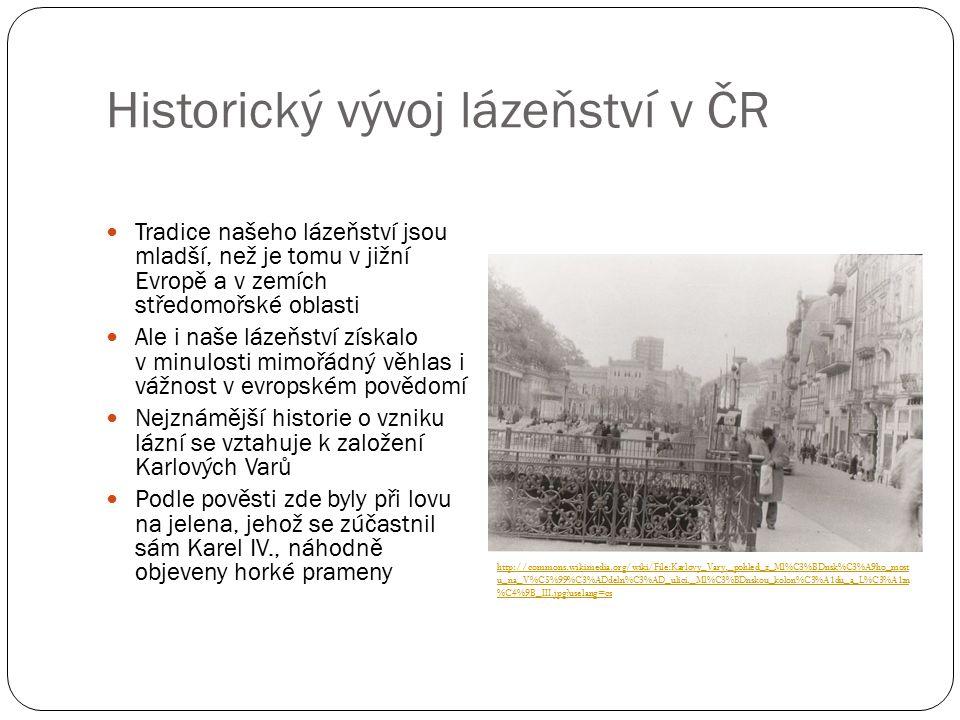 Historický vývoj lázeňství v ČR Ve středověku se lázeňství nedařilo, klesl zájem o hygienu a péči o vlastní tělo V této době se nicméně objevily zárodky lázeňského života např.