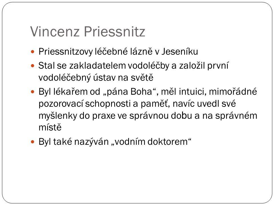 """Vincenz Priessnitz Priessnitzovy léčebné lázně v Jeseníku Stal se zakladatelem vodoléčby a založil první vodoléčebný ústav na světě Byl lékařem od """"pá"""