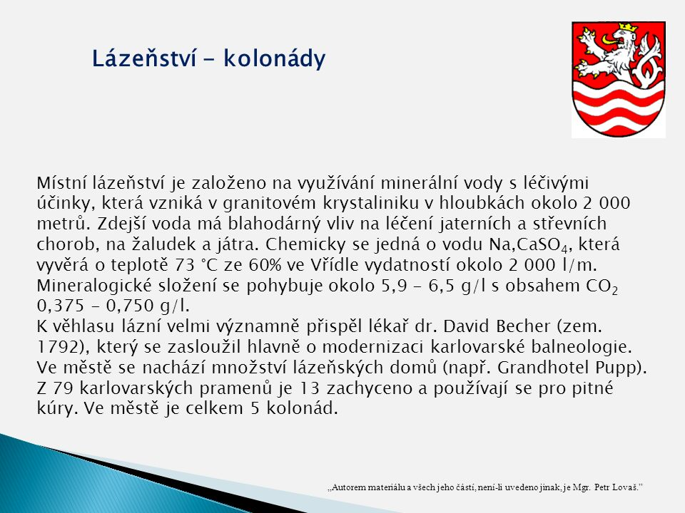 """""""Autorem materiálu a všech jeho částí, není-li uvedeno jinak, je Mgr. Petr Lovaš."""" Lázeňství - kolonády Místní lázeňství je založeno na využívání mine"""
