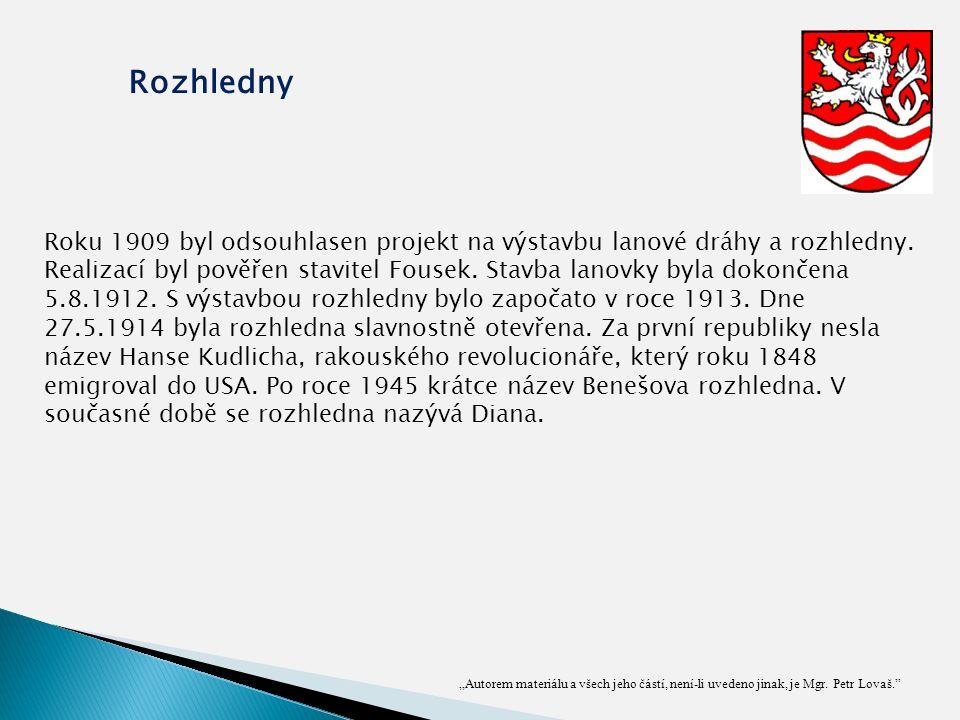 """""""Autorem materiálu a všech jeho částí, není-li uvedeno jinak, je Mgr. Petr Lovaš."""" Rozhledny Roku 1909 byl odsouhlasen projekt na výstavbu lanové dráh"""