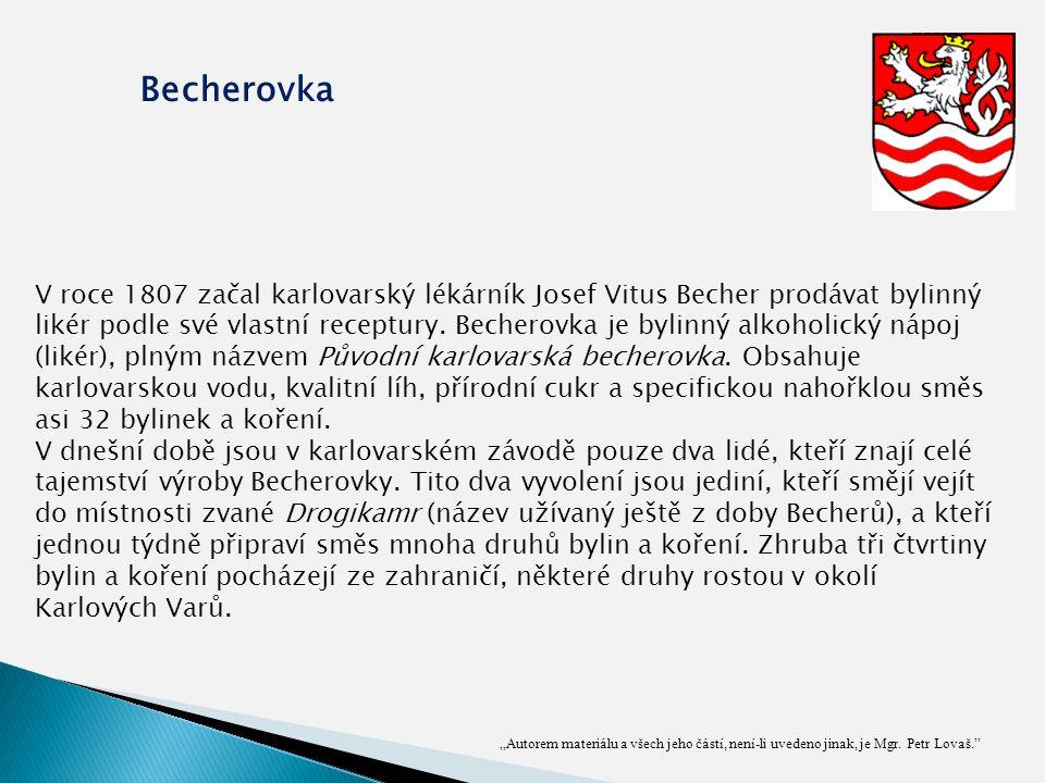 """""""Autorem materiálu a všech jeho částí, není-li uvedeno jinak, je Mgr. Petr Lovaš."""" Becherovka V roce 1807 začal karlovarský lékárník Josef Vitus Beche"""