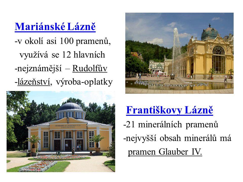 Mariánské Lázně -v okolí asi 100 pramenů, využívá se 12 hlavních -nejznámější – Rudolfův -lázeňství, výroba-oplatky Františkovy Lázně -21 minerálních pramenů -nejvyšší obsah minerálů má pramen Glauber IV.
