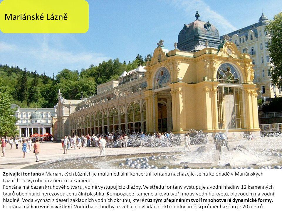 Mariánské Lázně Zpívající fontána v Mariánských Lázních je multimediální koncertní fontána nacházející se na kolonádě v Mariánských Lázních. Je vyrobe
