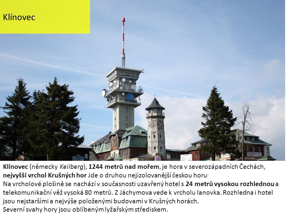 Klínovec Klínovec (německy Keilberg), 1244 metrů nad mořem, je hora v severozápadních Čechách, nejvyšší vrchol Krušných hor Jde o druhou nejizolovaněj