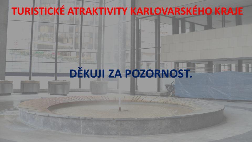 TURISTICKÉ ATRAKTIVITY KARLOVARSKÉHO KRAJE DĚKUJI ZA POZORNOST.