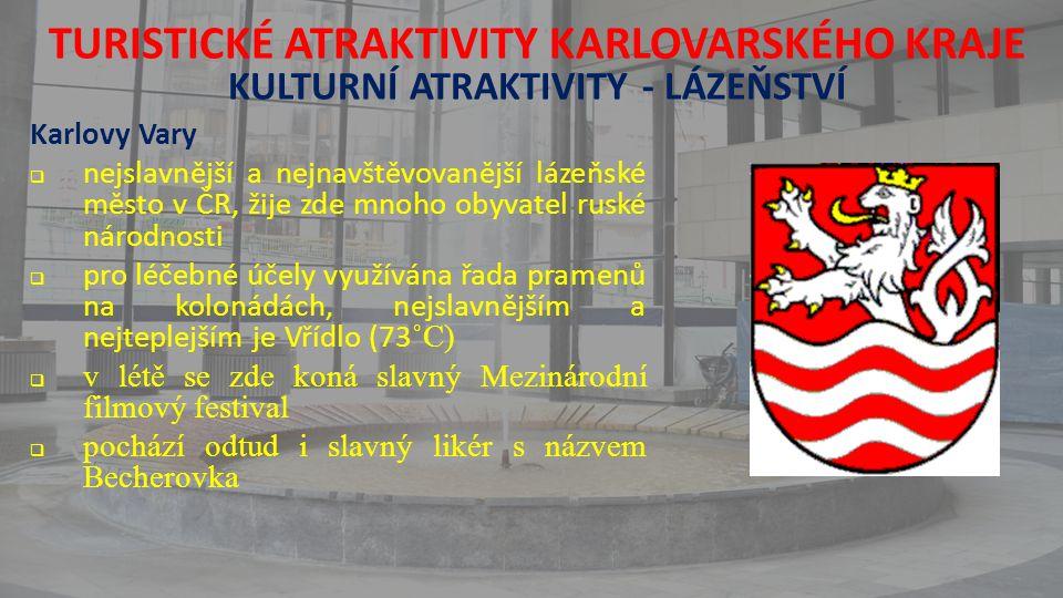 TURISTICKÉ ATRAKTIVITY KARLOVARSKÉHO KRAJE KULTURNÍ ATRAKTIVITY - LÁZEŇSTVÍ Karlovy Vary  nejslavnější a nejnavštěvovanější lázeňské město v ČR, žije zde mnoho obyvatel ruské národnosti  pro léčebné účely využívána řada pramenů na kolonádách, nejslavnějším a nejteplejším je Vřídlo (73 ˚C)  v létě se zde koná slavný Mezinárodní filmový festival  pochází odtud i slavný likér s názvem Becherovka