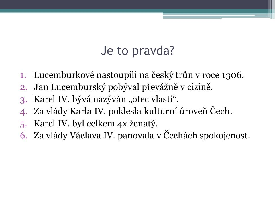 Je to pravda. 1.Lucemburkové nastoupili na český trůn v roce 1306.