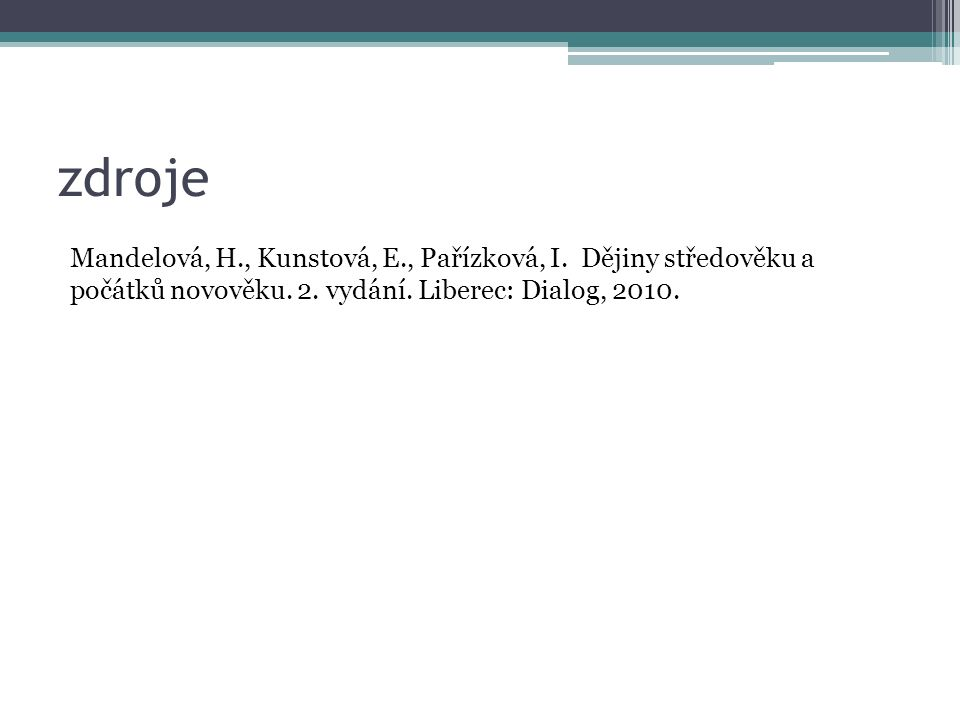 zdroje Mandelová, H., Kunstová, E., Pařízková, I. Dějiny středověku a počátků novověku.