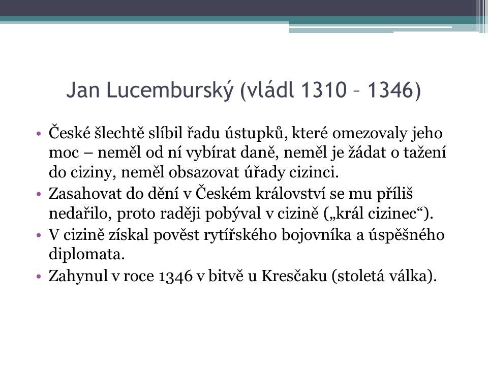 Jan Lucemburský (vládl 1310 – 1346) České šlechtě slíbil řadu ústupků, které omezovaly jeho moc – neměl od ní vybírat daně, neměl je žádat o tažení do ciziny, neměl obsazovat úřady cizinci.