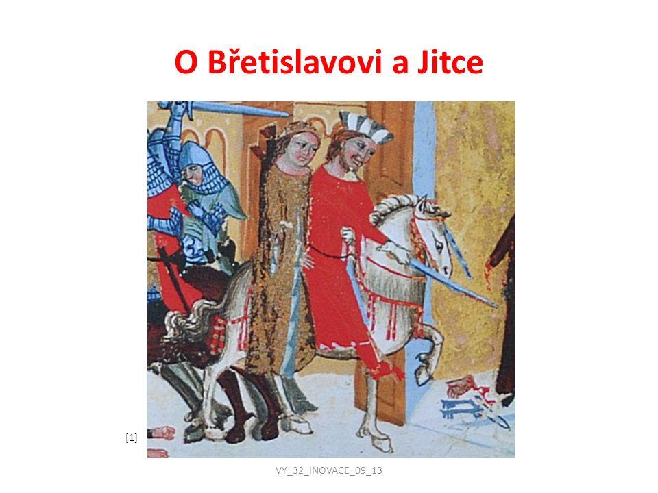 Syn českého knížete Oldřicha Břetislav si umínil, že si za ženu vezme dceru německého velmože Jitku, o které se vyprávělo, že je neobyčejně krásná.