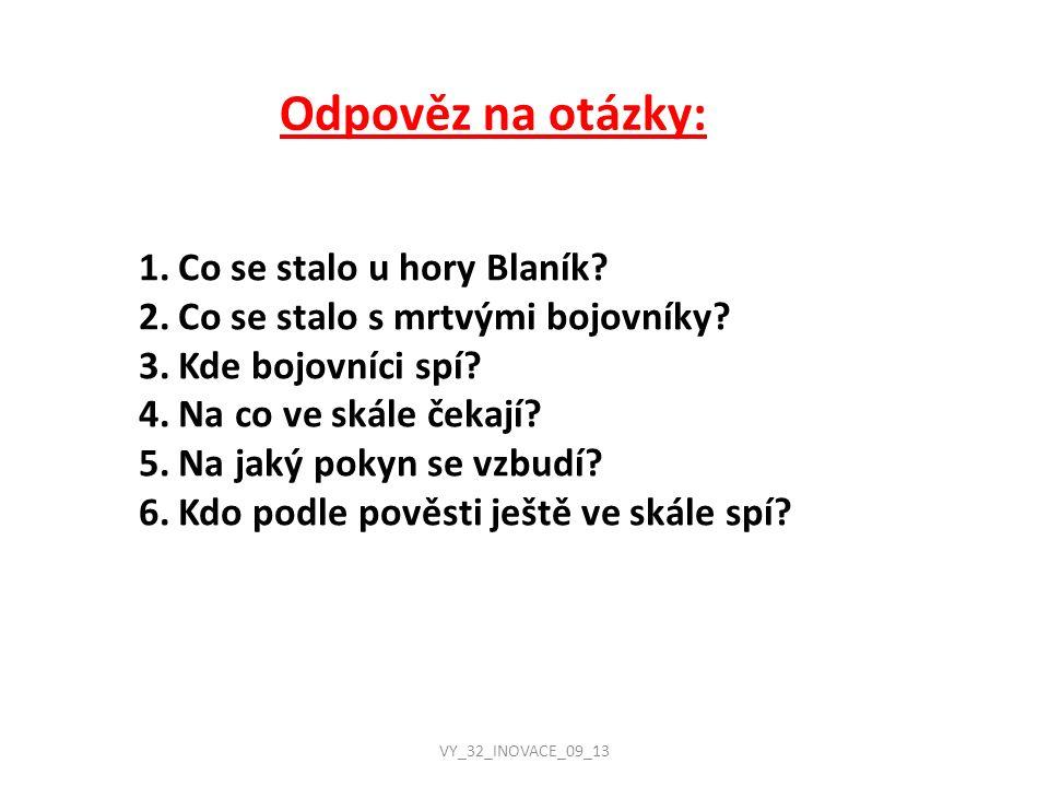Odpovědi: 1.Nepřítel pobil družinu slovanského knížete.