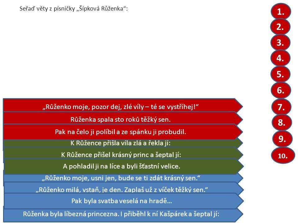 """Seřaď věty z písničky """"Šípková Růženka : Růženka byla líbezná princezna."""