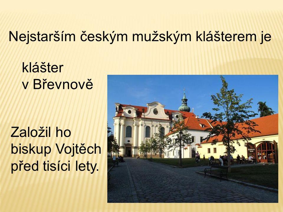Nejstarším českým mužským klášterem je klášter v Břevnově Založil ho biskup Vojtěch před tisíci lety.