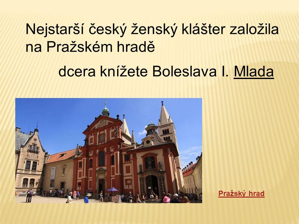 Nejstarší český ženský klášter založila na Pražském hradě dcera knížete Boleslava I.
