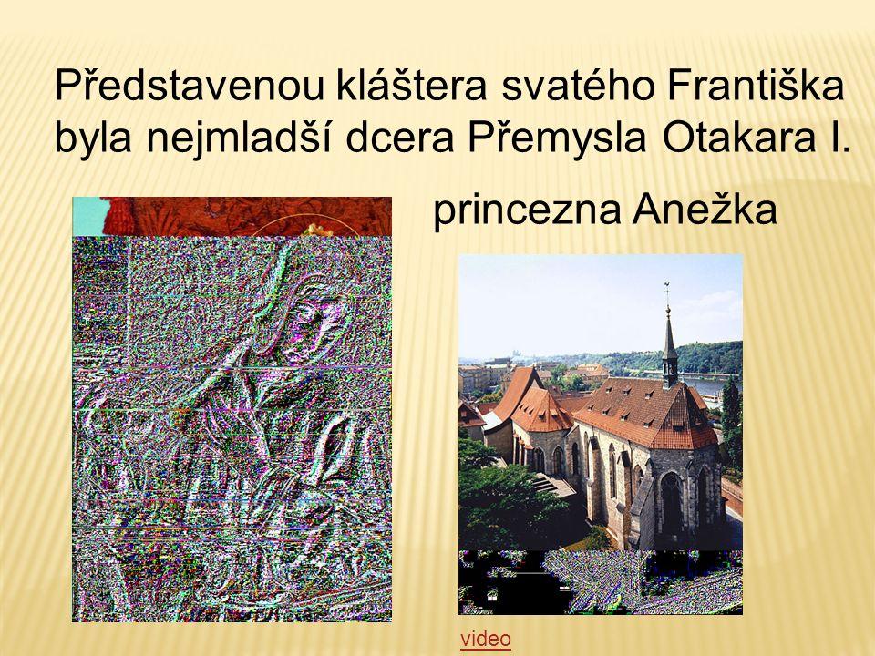Představenou kláštera svatého Františka byla nejmladší dcera Přemysla Otakara I.