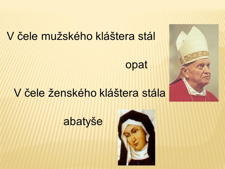 V čele mužského kláštera stál opat V čele ženského kláštera stála abatyše