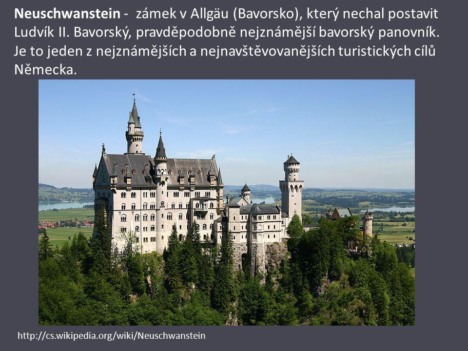 Neuschwanstein - zámek v Allgäu (Bavorsko), který nechal postavit Ludvík II.