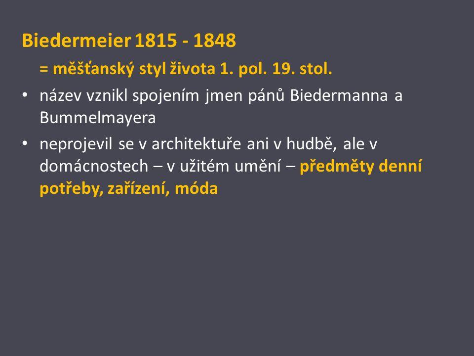 Biedermeier 1815 - 1848 = měšťanský styl života 1.