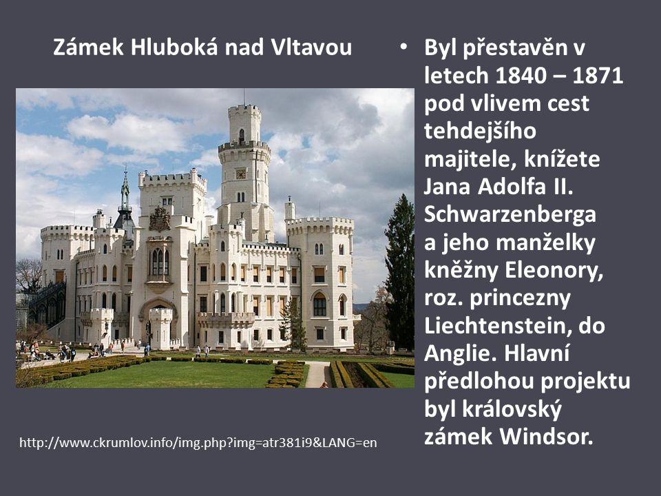 Zámek Hluboká nad Vltavou Byl přestavěn v letech 1840 – 1871 pod vlivem cest tehdejšího majitele, knížete Jana Adolfa II.