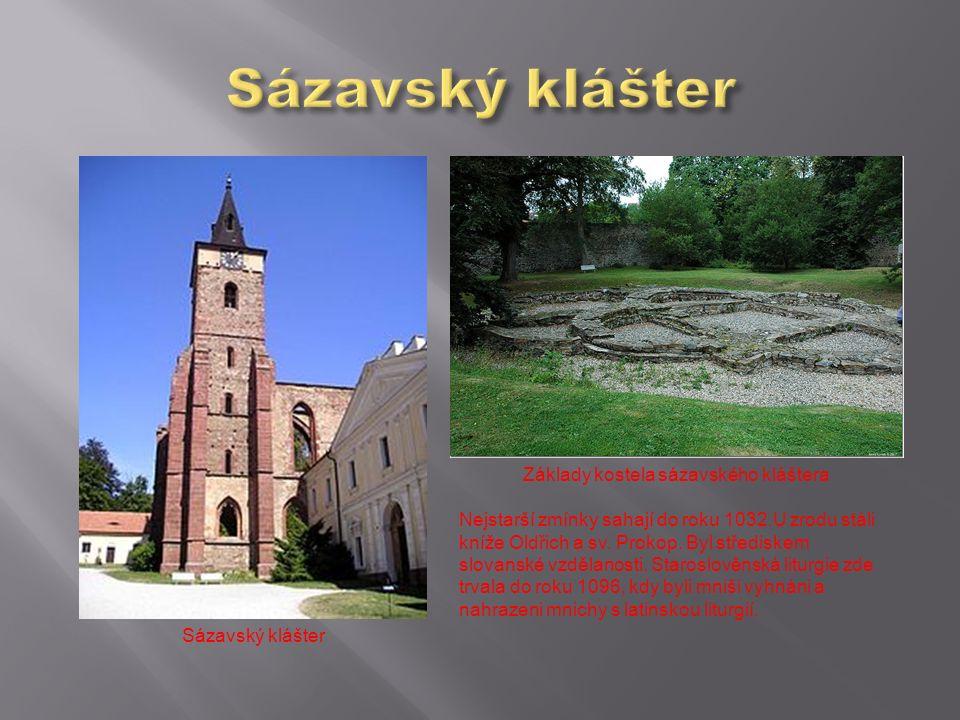 Sázavský klášter Základy kostela sázavského kláštera Nejstarší zmínky sahají do roku 1032.U zrodu stáli kníže Oldřich a sv. Prokop. Byl střediskem slo