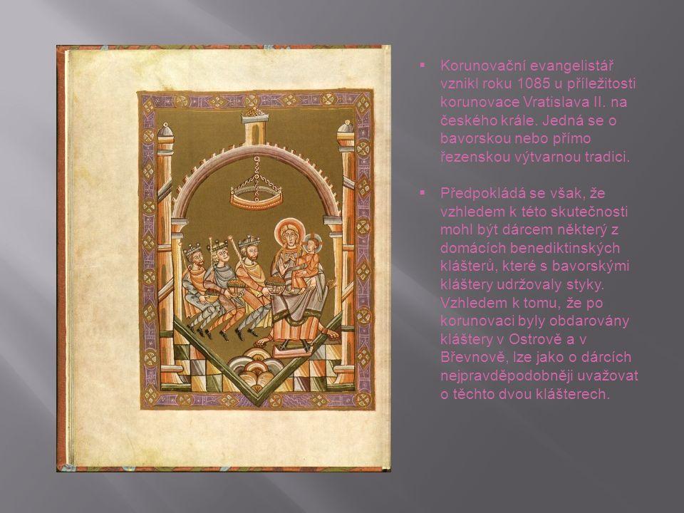  Korunovační evangelistář vznikl roku 1085 u příležitosti korunovace Vratislava II. na českého krále. Jedná se o bavorskou nebo přímo řezenskou výtva