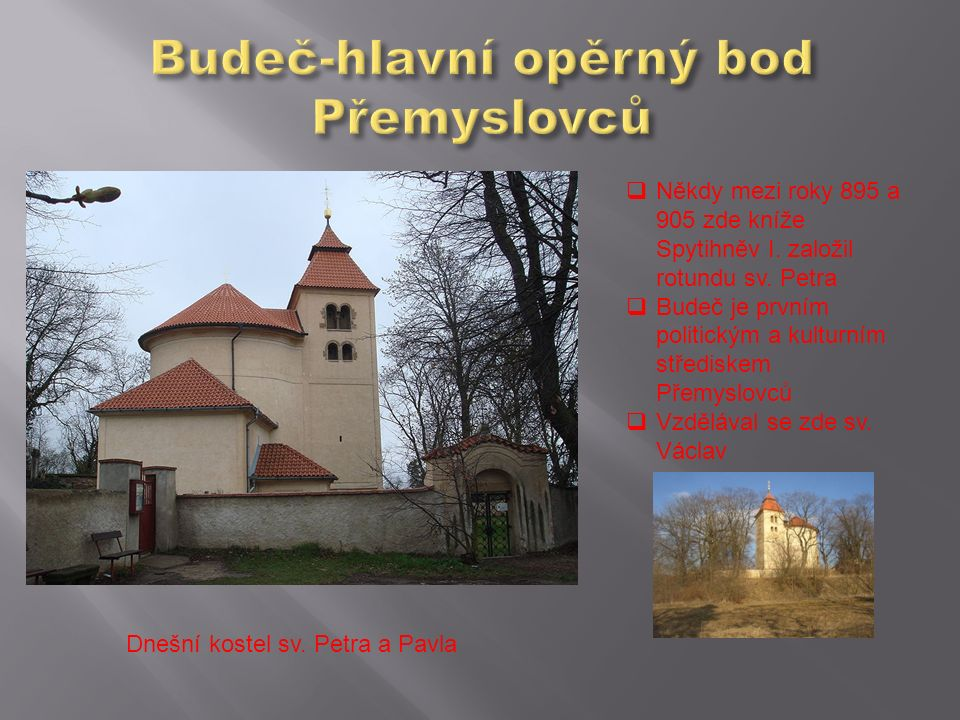  Někdy mezi roky 895 a 905 zde kníže Spytihněv I. založil rotundu sv. Petra  Budeč je prvním politickým a kulturním střediskem Přemyslovců  Vzděláv