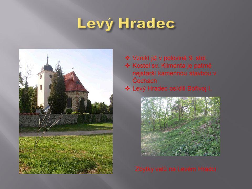  Vznikl již v polovině 9. stol.  Kostel sv. Klimenta je patrně nejstarší kamennou stavbou v Čechách  Levý Hradec osídlil Bořivoj I. Zbytky valů na
