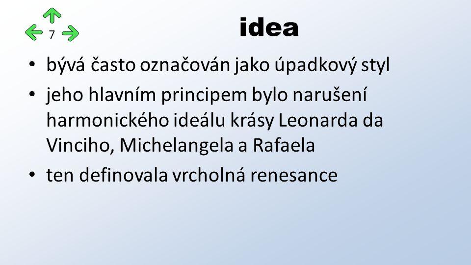 bývá často označován jako úpadkový styl jeho hlavním principem bylo narušení harmonického ideálu krásy Leonarda da Vinciho, Michelangela a Rafaela ten definovala vrcholná renesance idea 7