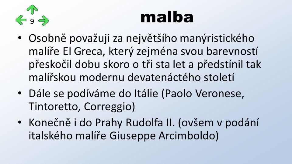 Osobně považuji za největšího manýristického malíře El Greca, který zejména svou barevností přeskočil dobu skoro o tři sta let a předstínil tak malířskou modernu devatenáctého století Dále se podíváme do Itálie (Paolo Veronese, Tintoretto, Correggio) Konečně i do Prahy Rudolfa II.
