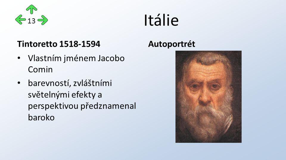 Itálie Tintoretto 1518-1594 Vlastním jménem Jacobo Comin barevností, zvláštními světelnými efekty a perspektivou předznamenal baroko Autoportrét 13