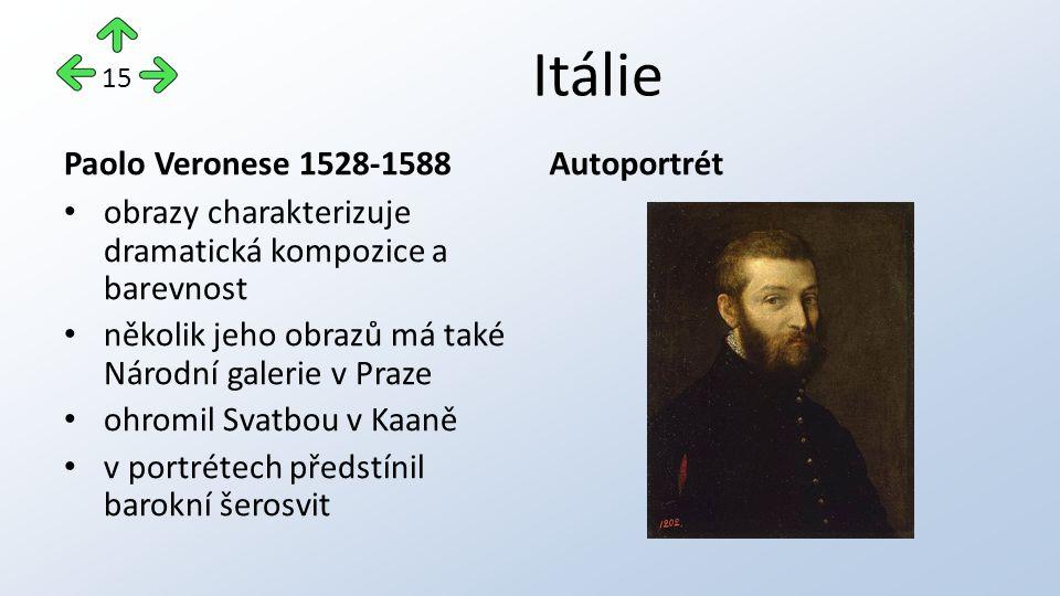 Itálie Paolo Veronese 1528-1588 obrazy charakterizuje dramatická kompozice a barevnost několik jeho obrazů má také Národní galerie v Praze ohromil Svatbou v Kaaně v portrétech předstínil barokní šerosvit Autoportrét 15