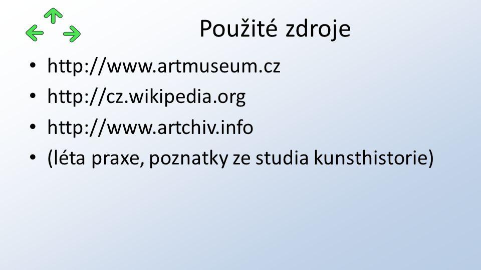 http://www.artmuseum.cz http://cz.wikipedia.org http://www.artchiv.info (léta praxe, poznatky ze studia kunsthistorie) Použité zdroje