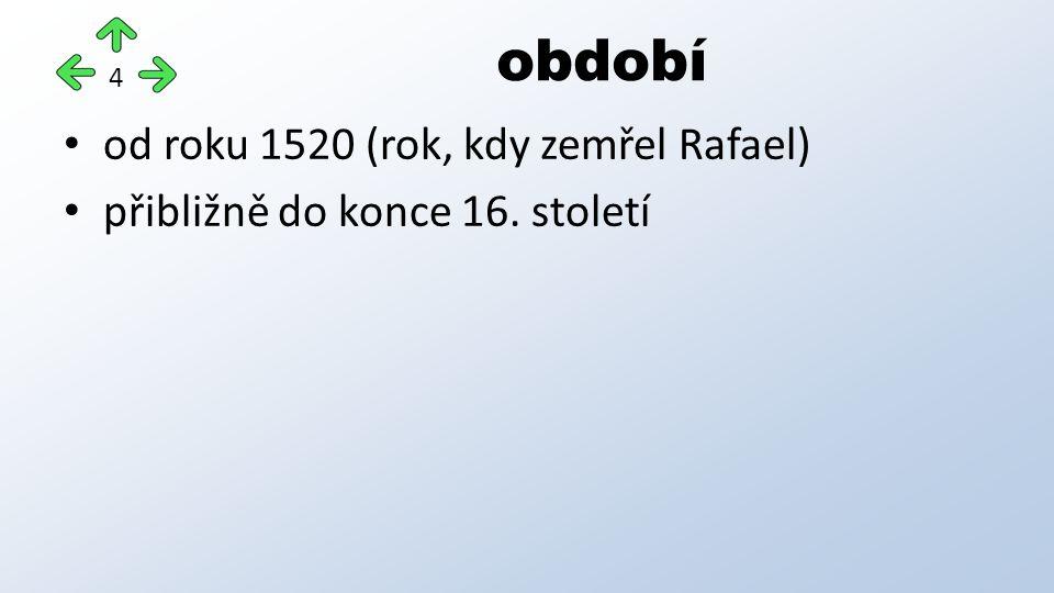 od roku 1520 (rok, kdy zemřel Rafael) přibližně do konce 16. století období 4