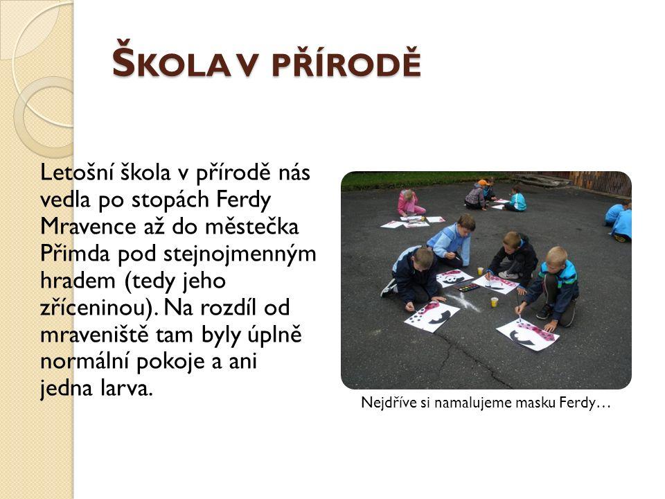 Š KOLA V PŘÍRODĚ Letošní škola v přírodě nás vedla po stopách Ferdy Mravence až do městečka Přimda pod stejnojmenným hradem (tedy jeho zříceninou).