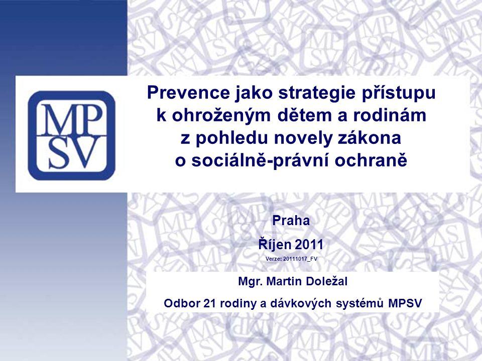 Prevence jako strategie přístupu k ohroženým dětem a rodinám z pohledu novely zákona o sociálně-právní ochraně Praha Říjen 2011 Verze: 20111017_FV Mgr.