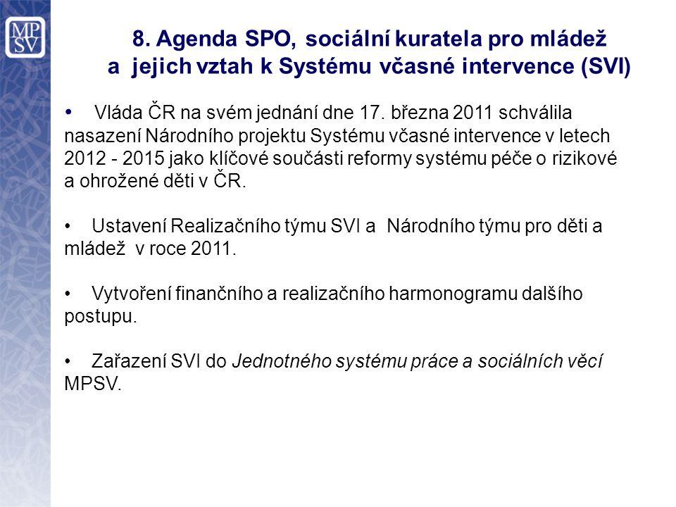 8. Agenda SPO, sociální kuratela pro mládež a jejich vztah k Systému včasné intervence (SVI) Vláda ČR na svém jednání dne 17. března 2011 schválila na