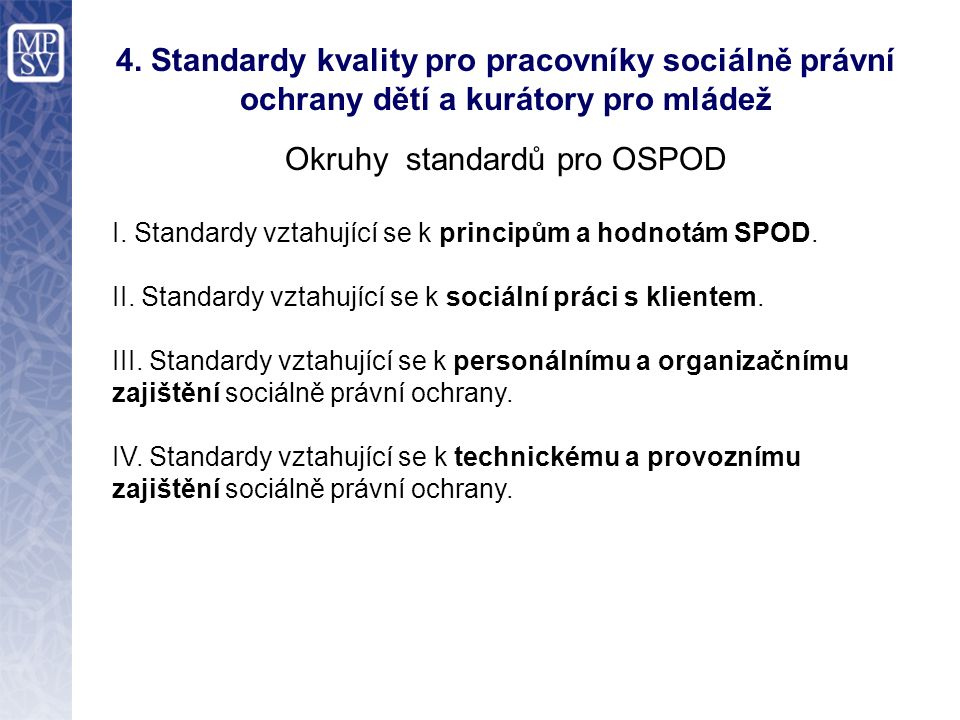 4. Standardy kvality pro pracovníky sociálně právní ochrany dětí a kurátory pro mládež Okruhy standardů pro OSPOD I. Standardy vztahující se k princip